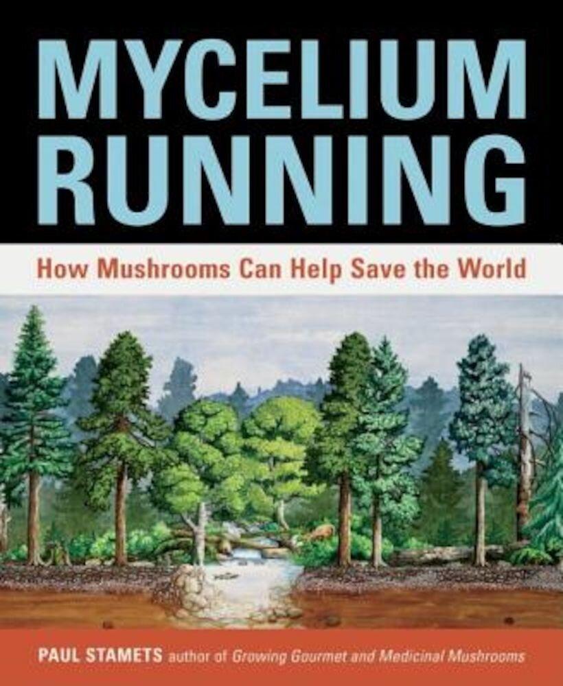 Mycelium Running: How Mushrooms Can Help Save the World, Paperback