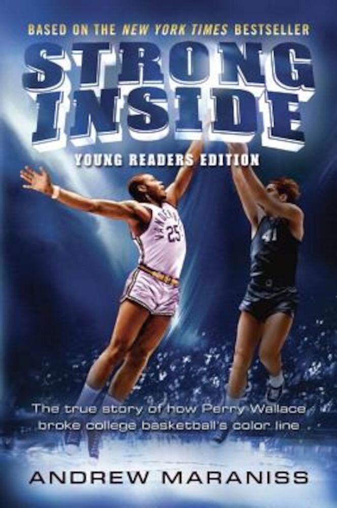 Strong Inside (Young Readers Edition): The True Story of How Perry Wallace Broke College Basketball's Color Line, Hardcover