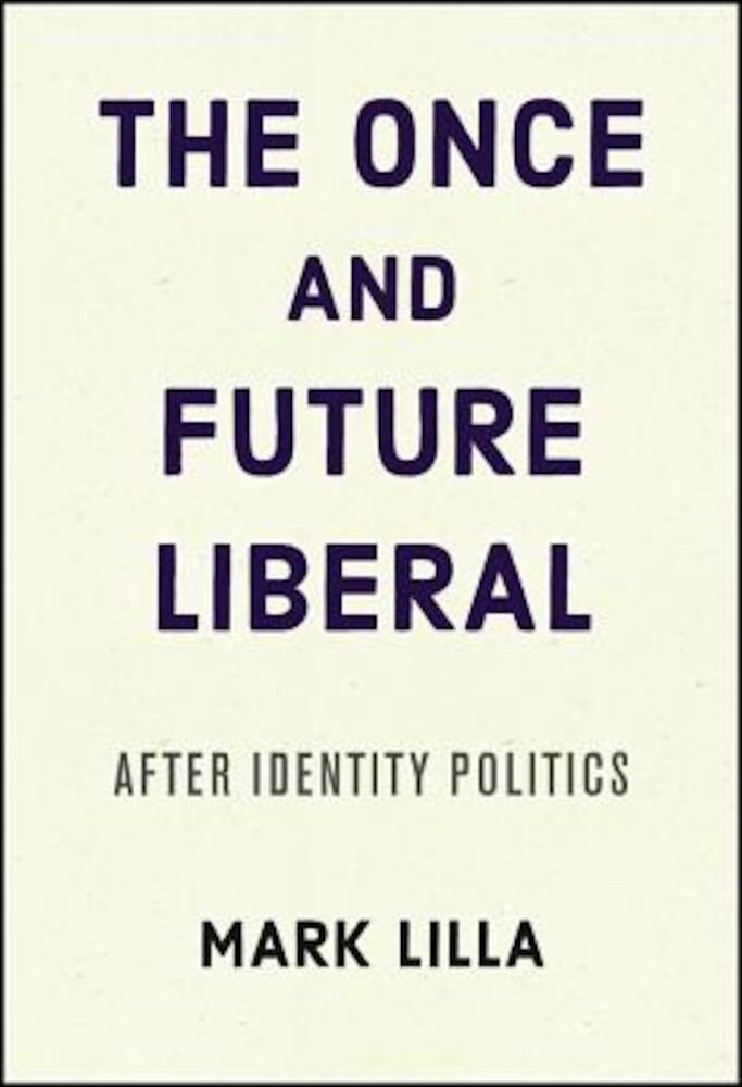 The Once and Future Liberal: After Identity Politics, Hardcover