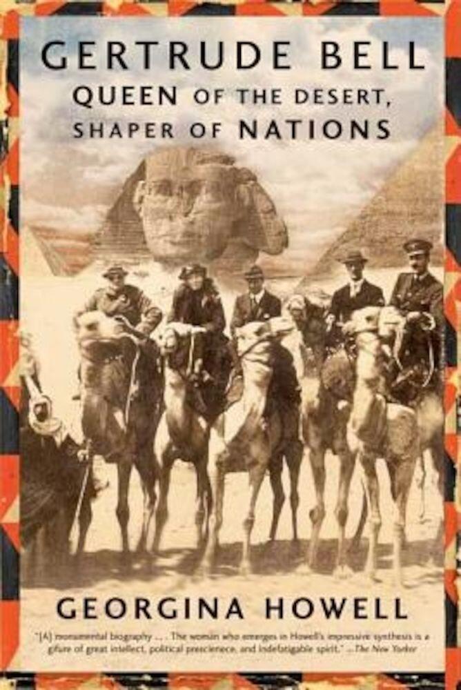 Gertrude Bell: Queen of the Desert, Shaper of Nations, Paperback