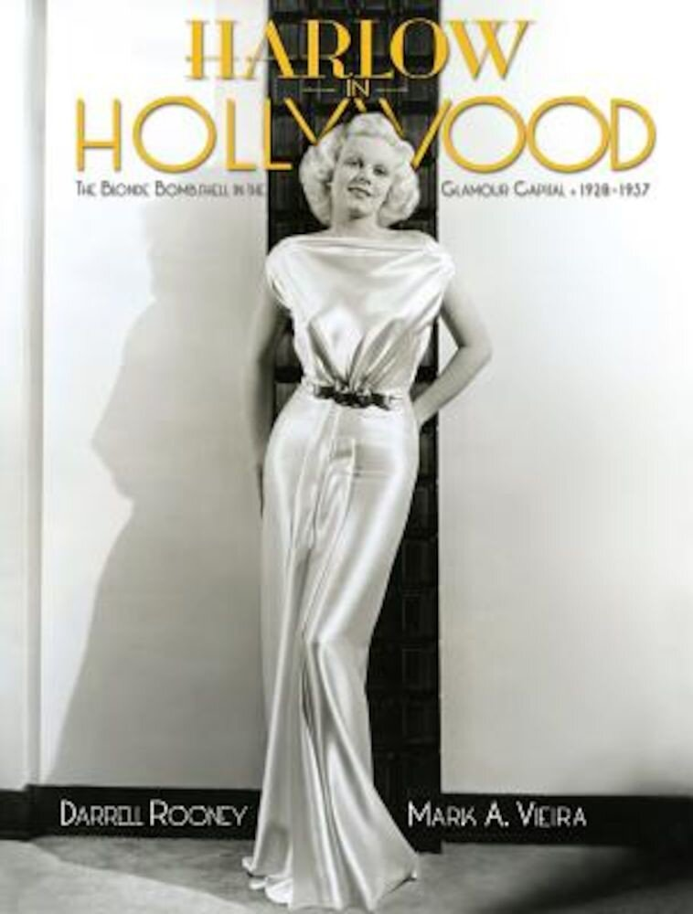 Harlow in Hollywood: The Blonde Bombshell in the Glamour Capital, 1928-1937, Hardcover