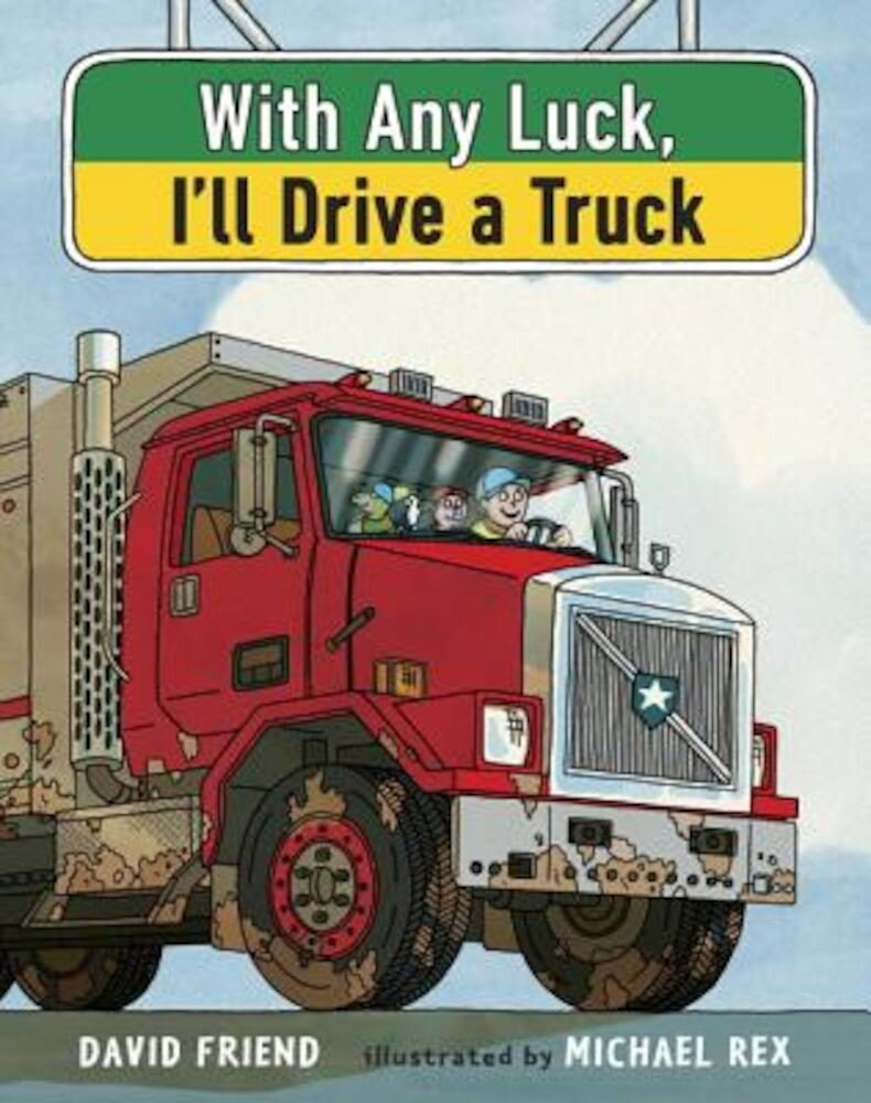 With Any Luck I'll Drive a Truck, Hardcover