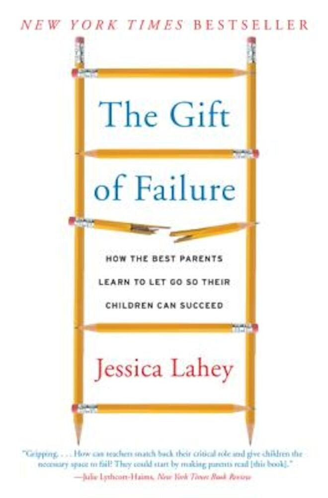 The Gift of Failure: How the Best Parents Learn to Let Go So Their Children Can Succeed, Paperback