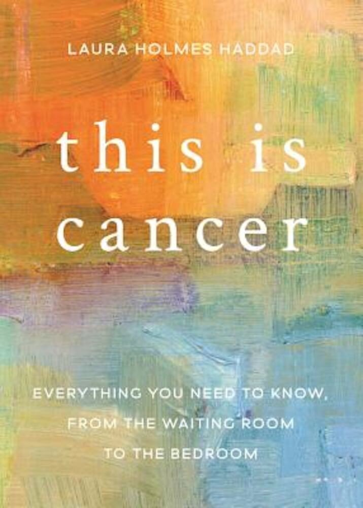 This Is Cancer: Everything You Need to Know, from the Waiting Room to the Bedroom, Paperback