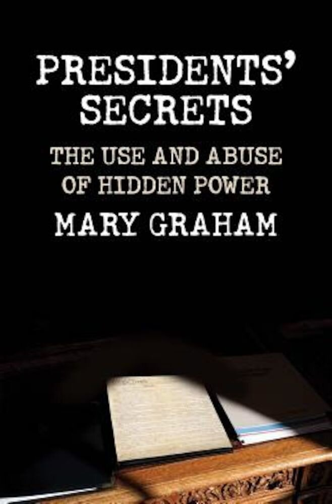 Presidents' Secrets: The Use and Abuse of Hidden Power, Hardcover