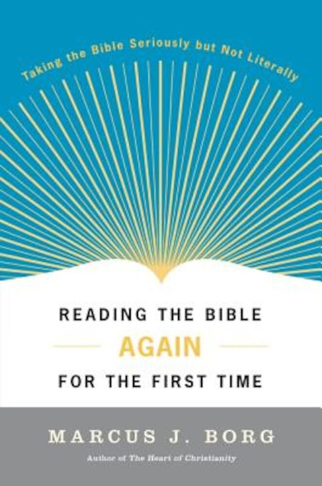Reading the Bible Again for the First Time: Taking the Bible Seriously But Not Literally, Paperback