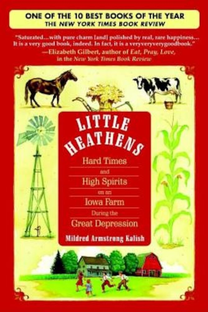 Little Heathens: Hard Times and High Spirits on an Iowa Farm During the Great Depression, Paperback