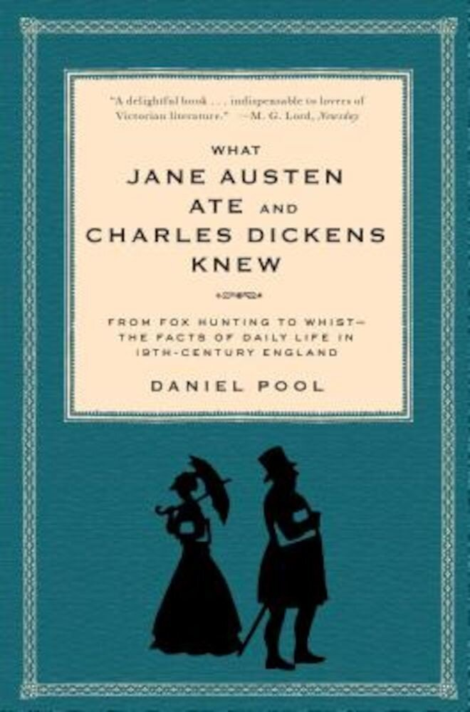 What Jane Austen Ate and Charles Dickens Knew: From Fox Hunting to Whist-The Facts of Daily Life in Nineteenth-Century England, Paperback