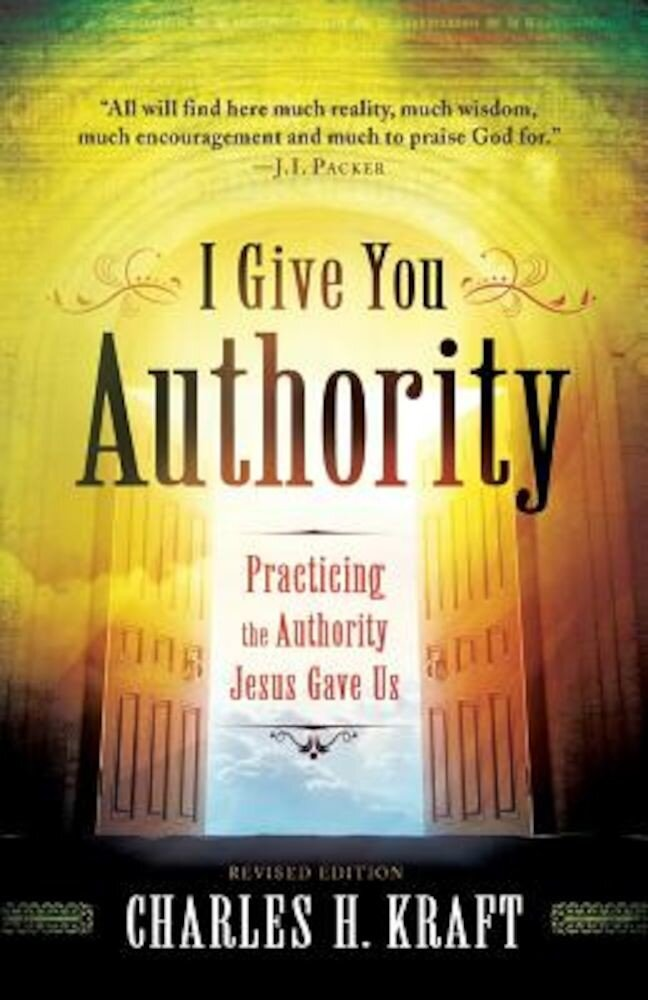 I Give You Authority: Practicing the Authority Jesus Gave Us, Paperback