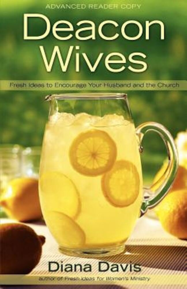 Deacon Wives: Fresh Ideas to Encourage Your Husband and the Church, Paperback
