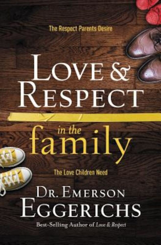 Love and Respect in the Family: The Respect Parents Desire; The Love Children Need, Hardcover