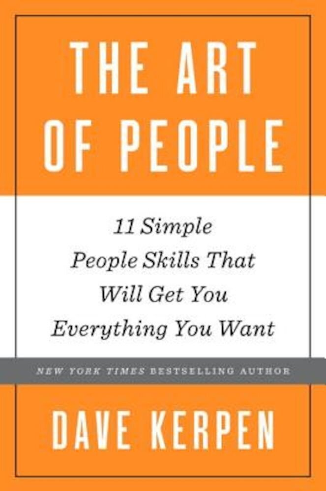 The Art of People: 11 Simple People Skills That Will Get You Everything You Want, Hardcover
