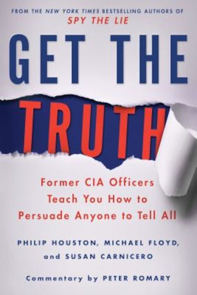 Get the Truth: Former CIA Officers Teach You How to Persuade Anyone to Tell All, Paperback