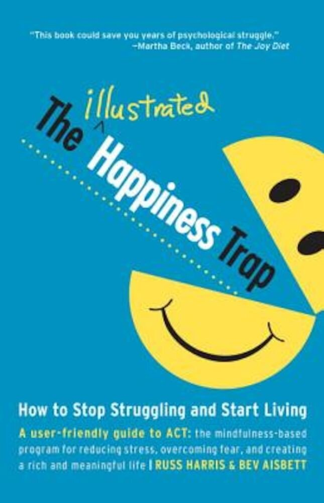 The Illustrated Happiness Trap: How to Stop Struggling and Start Living, Paperback