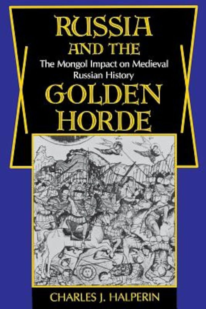 Russia and the Golden Horde: The Mongol Impact on Medieval Russian History, Paperback