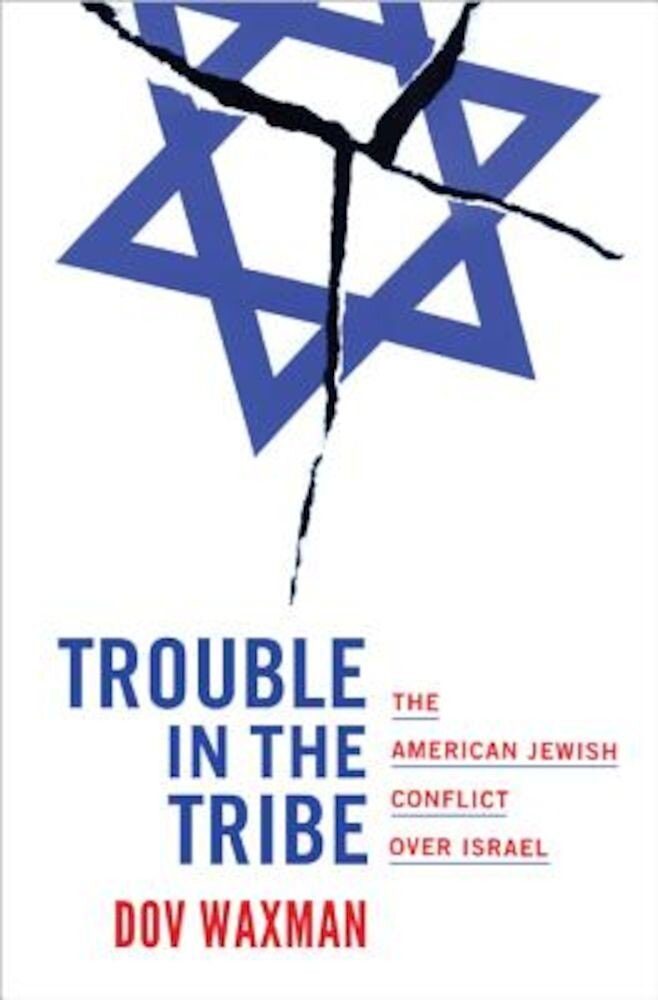 Trouble in the Tribe: The American Jewish Conflict Over Israel, Hardcover