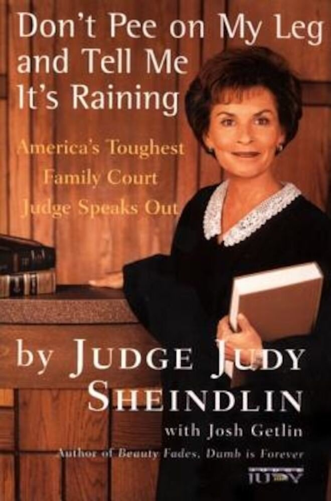 Don't Pee on My Leg and Tell Me It's Raining: America's Toughest Family Court Judge Speaks Out, Paperback