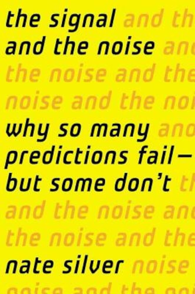 The Signal and the Noise: Why So Many Predictions Fail-But Some Don't, Hardcover