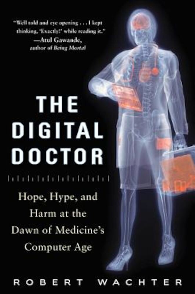 The Digital Doctor: Hope, Hype, and Harm at the Dawn of Medicine's Computer Age, Hardcover