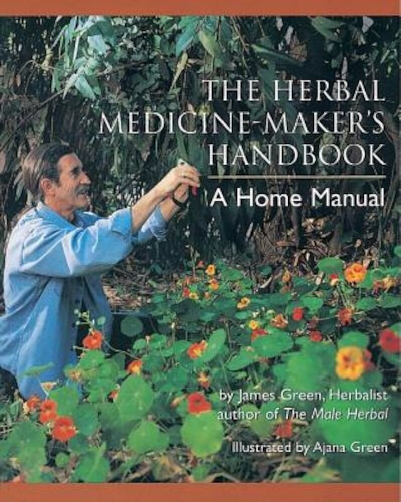 The Herbal Medicine-Maker's Handbook: A Home Manual, Paperback