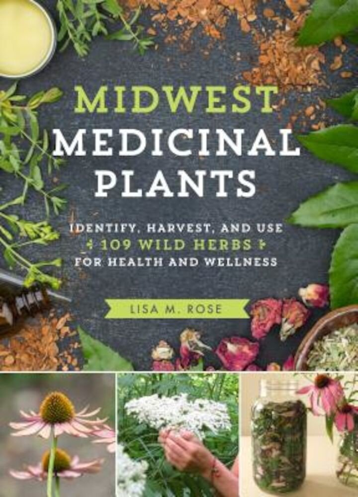 Midwest Medicinal Plants: Identify, Harvest, and Use 109 Wild Herbs for Health and Wellness, Paperback