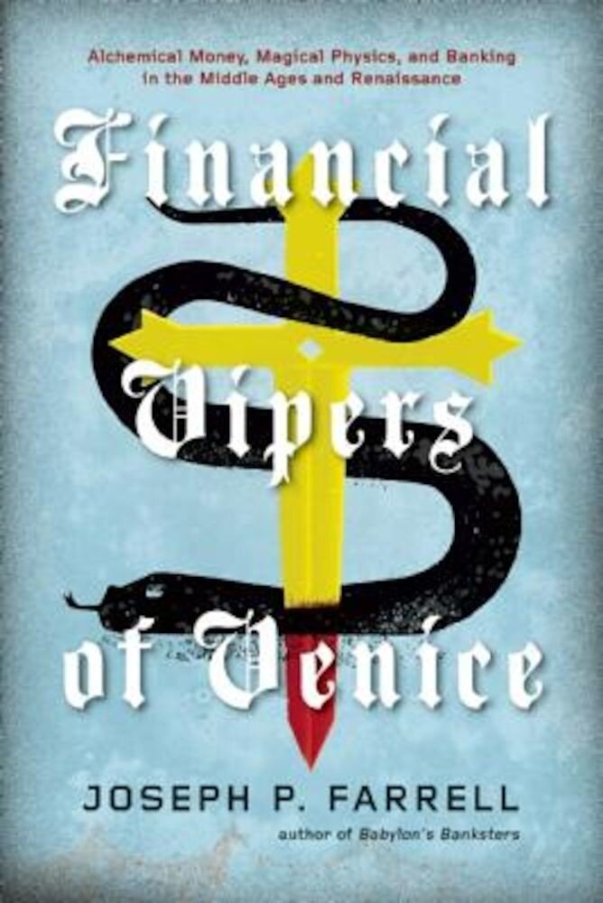 Financial Vipers of Venice: Alchemical Money, Magical Physics, and Banking in the Middle Ages and Renaissance, Paperback