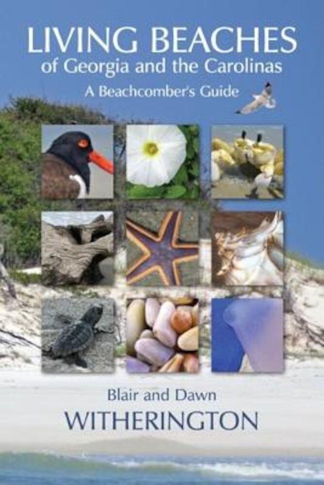 Living Beaches of Georgia and the Carolinas: A Beachcomber's Guide, Paperback