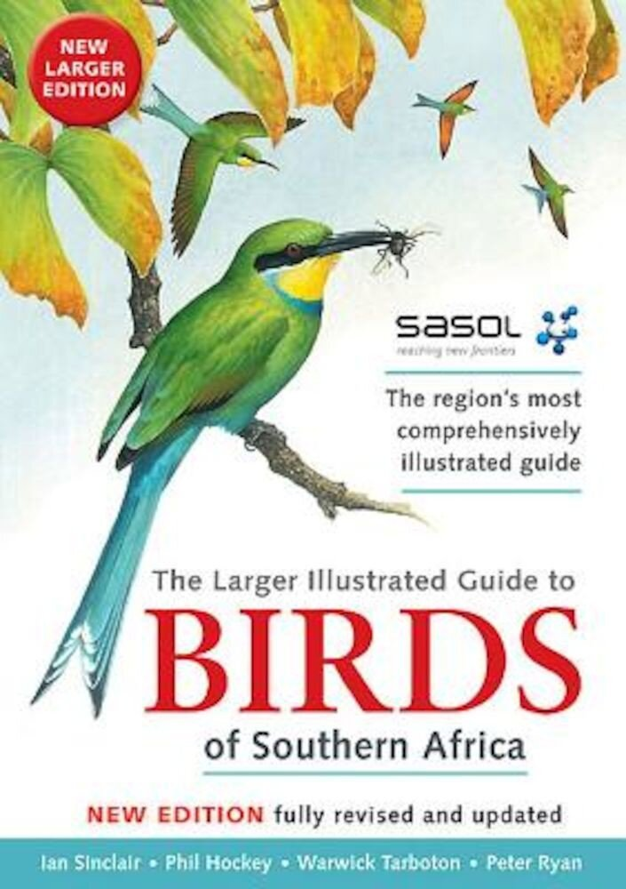The Larger Illustrated Guide to Birds of Southern Africa: The Region's Most Comprehensively Illustrated Guide, Paperback