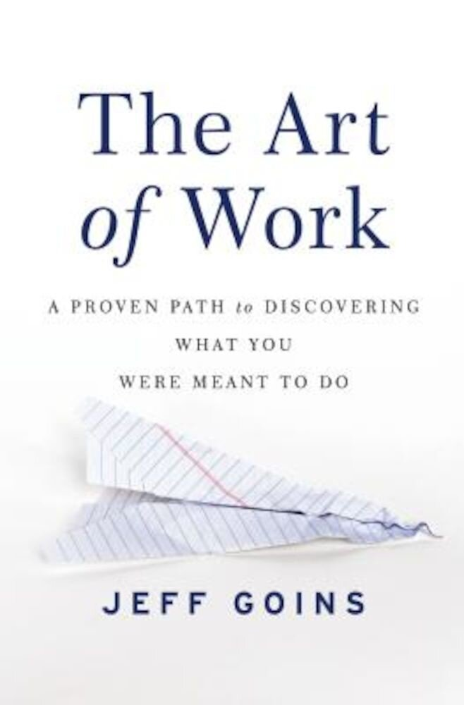 The Art of Work: A Proven Path to Discovering What You Were Meant to Do, Paperback