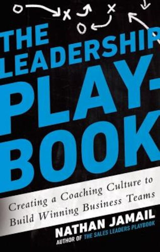 The Leadership Playbook: Creating a Coaching Culture to Build Winning Business Teams, Hardcover