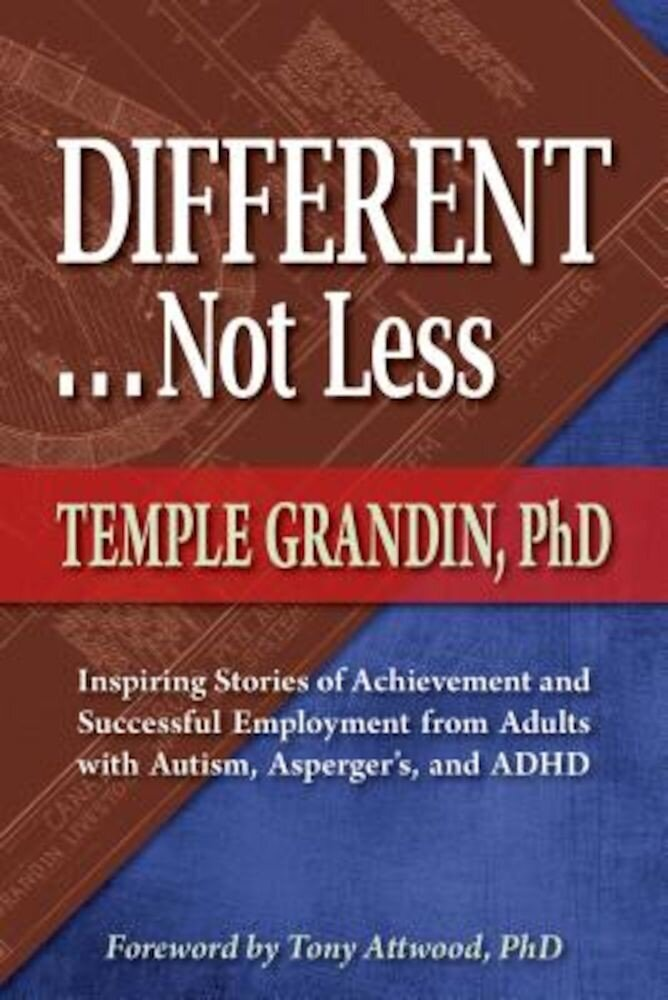 Different... Not Less: Inspiring Stories of Achievement and Successful Employment from Adults with Autism, Asperger's, and ADHD, Paperback