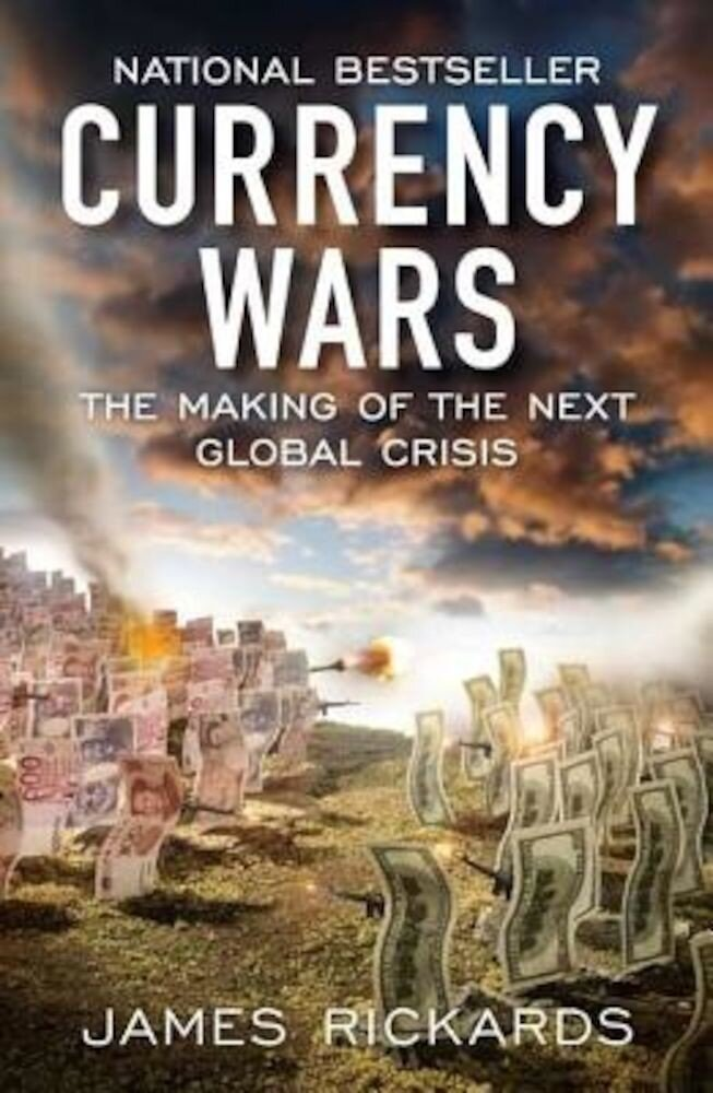 Currency Wars: The Making of the Next Global Crisis, Paperback