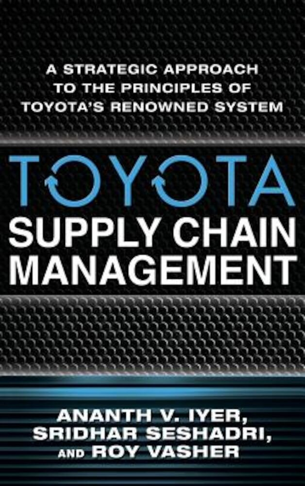 Toyota's Supply Chain Management: A Strategic Approach to Toyota's Renowned System, Hardcover