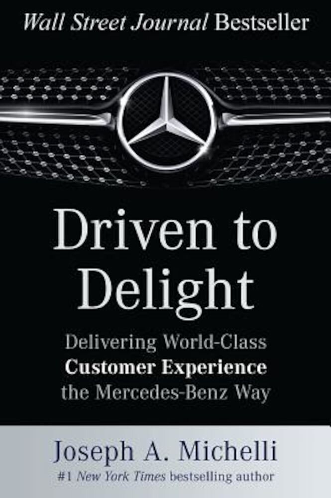 Driven to Delight: Delivering World-Class Customer Experience the Mercedes-Benz Way, Hardcover
