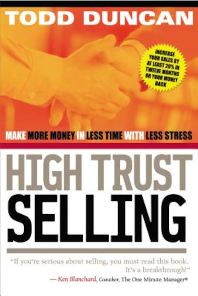High Trust Selling: Make More Money in Less Time with Less Stress, Paperback