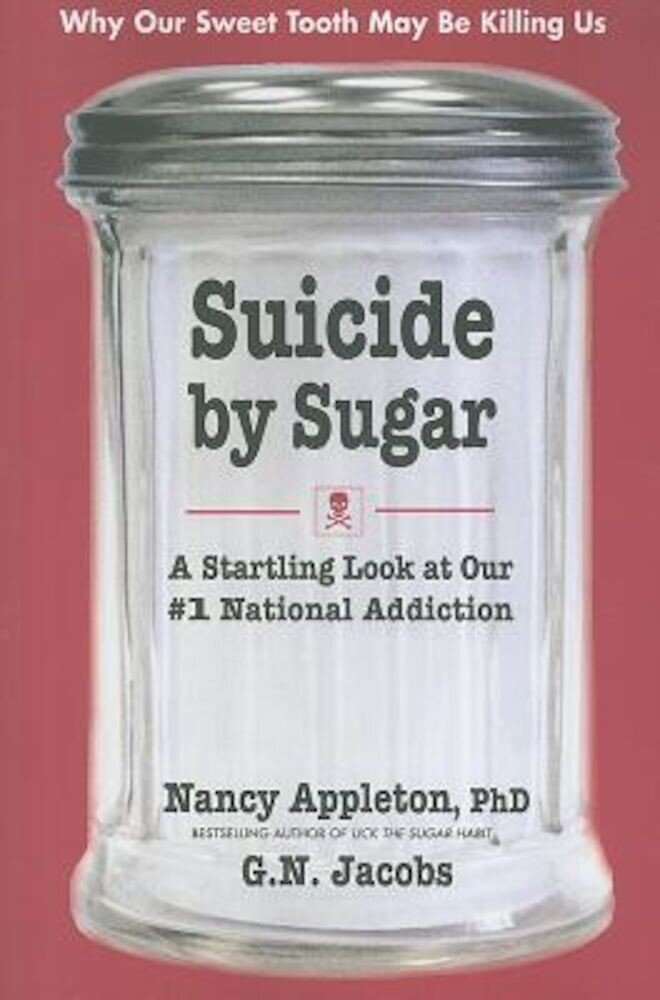 Suicide by Sugar: A Startling Look at Our #1 National Addiction, Paperback