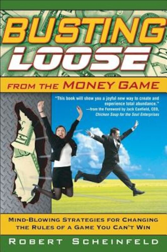 Busting Loose from the Money Game: Mind-Blowing Strategies for Changing the Rules of a Game You Can't Win, Hardcover