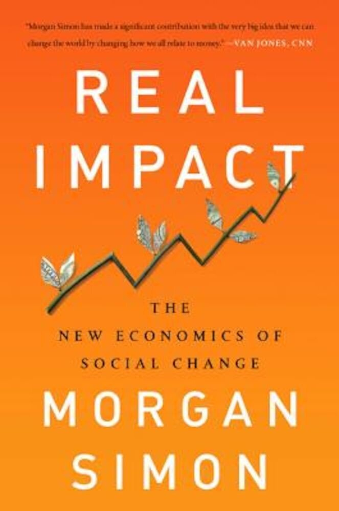 Real Impact: The New Economics of Social Change, Hardcover