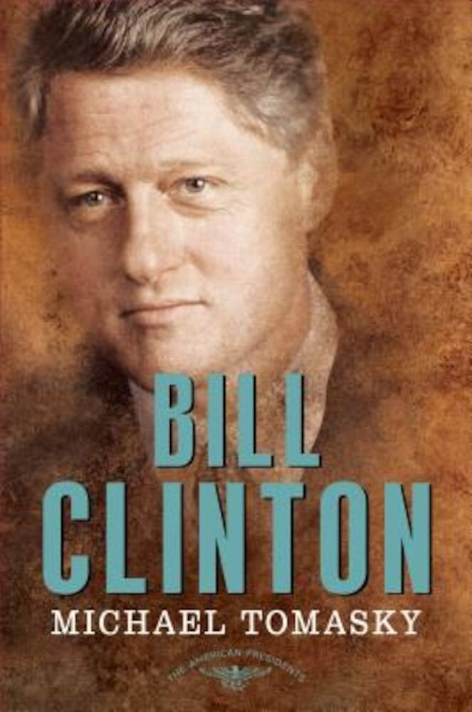 Bill Clinton: The American Presidents Series: The 42nd President, 1993-2001, Hardcover