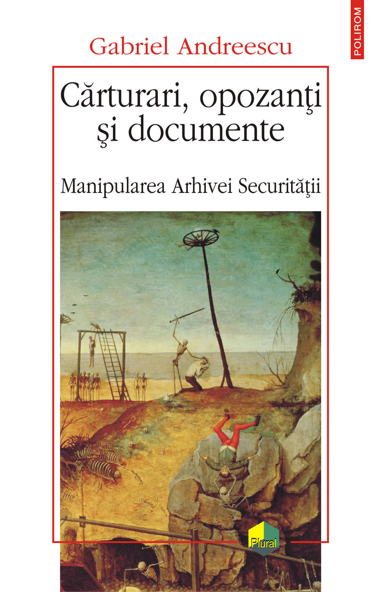 Carturari, opozanti si documente. Manipularea Arhivei Securitatii (eBook)