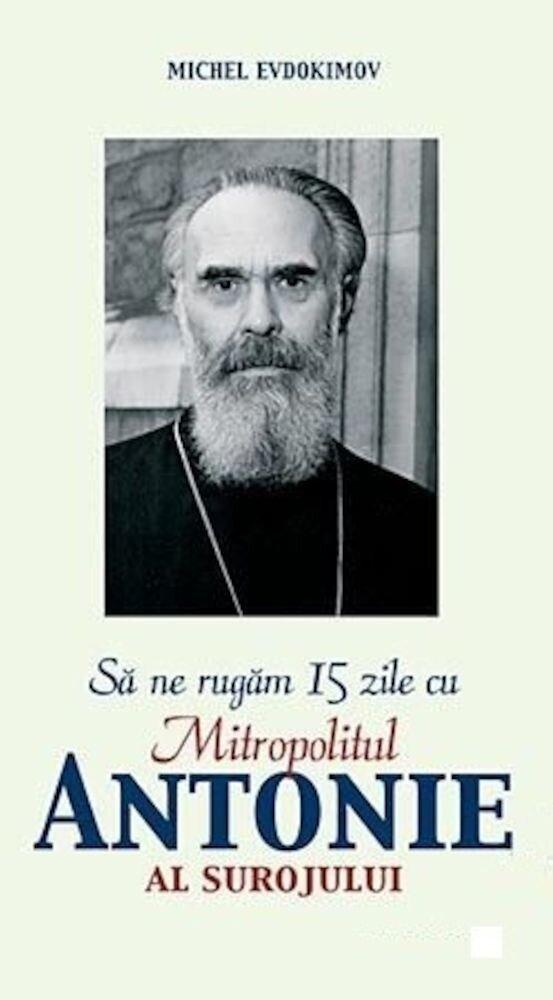 Sa ne rugam 15 zile cu Mitropolitul Antonie al Surojului