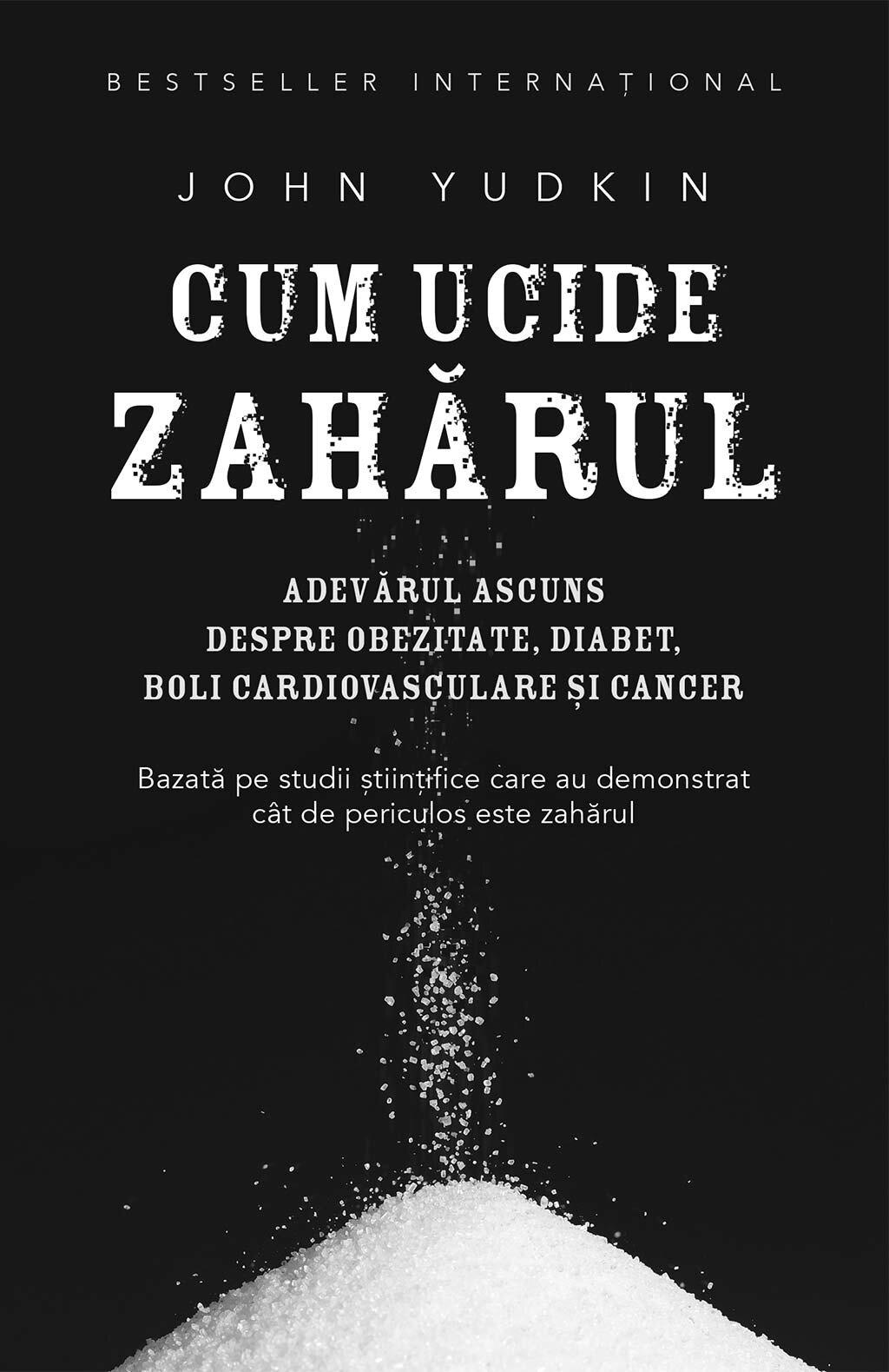 Cum ucide zaharul. Adevarul ascuns despre obezitate, diabet, boli cardiovasculare si cancer PDF (Download eBook)