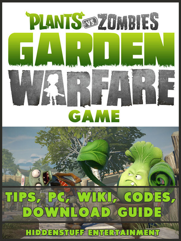 Plants Vs Zombies Garden Warfare Game Tips, Pc, Wiki, Codes, Download Guide (eBook)