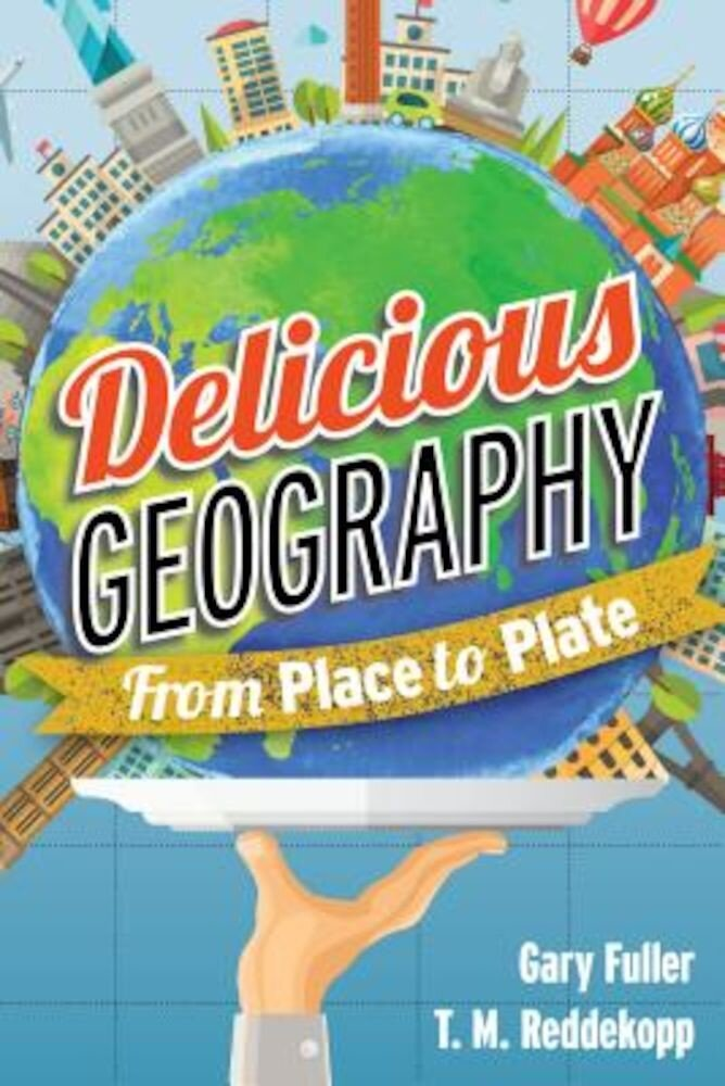 Delicious Geography: From Place to Plate, Paperback