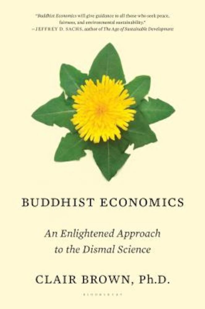 Buddhist Economics: An Enlightened Approach to the Dismal Science, Hardcover