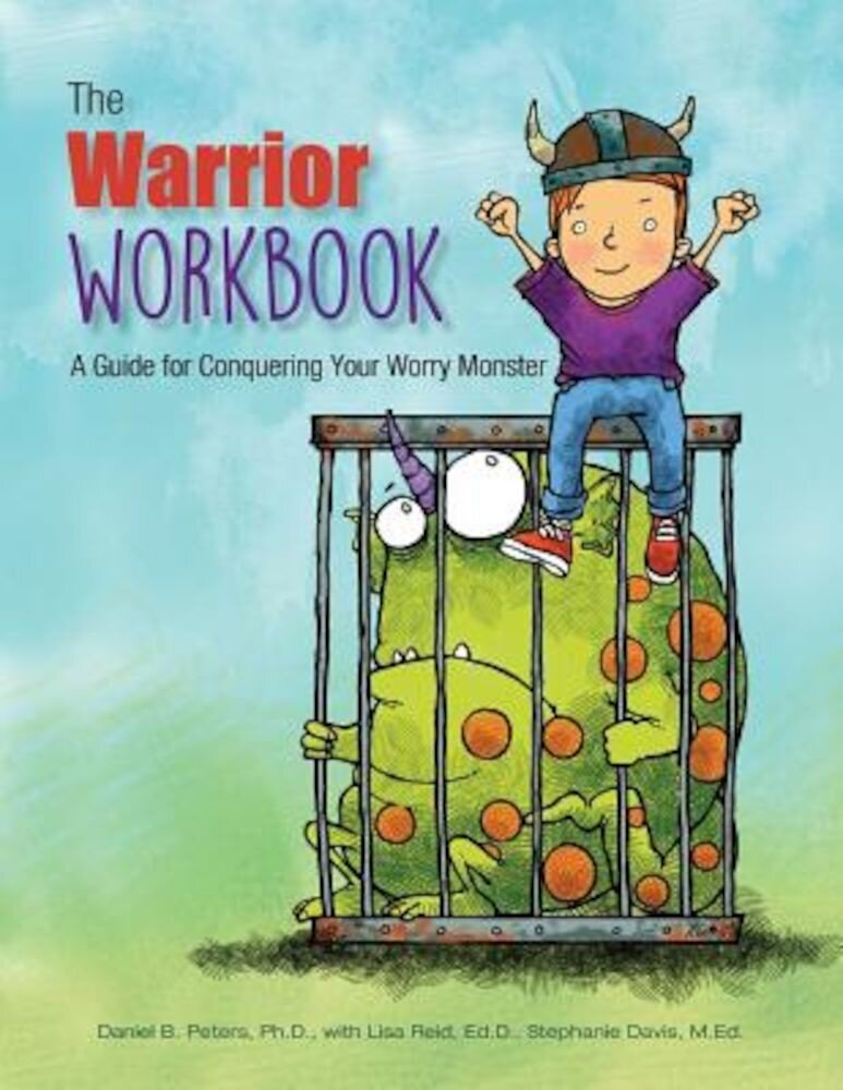 The Warrior Workbook: A Guide for Conquering Your Worry Monster, Paperback