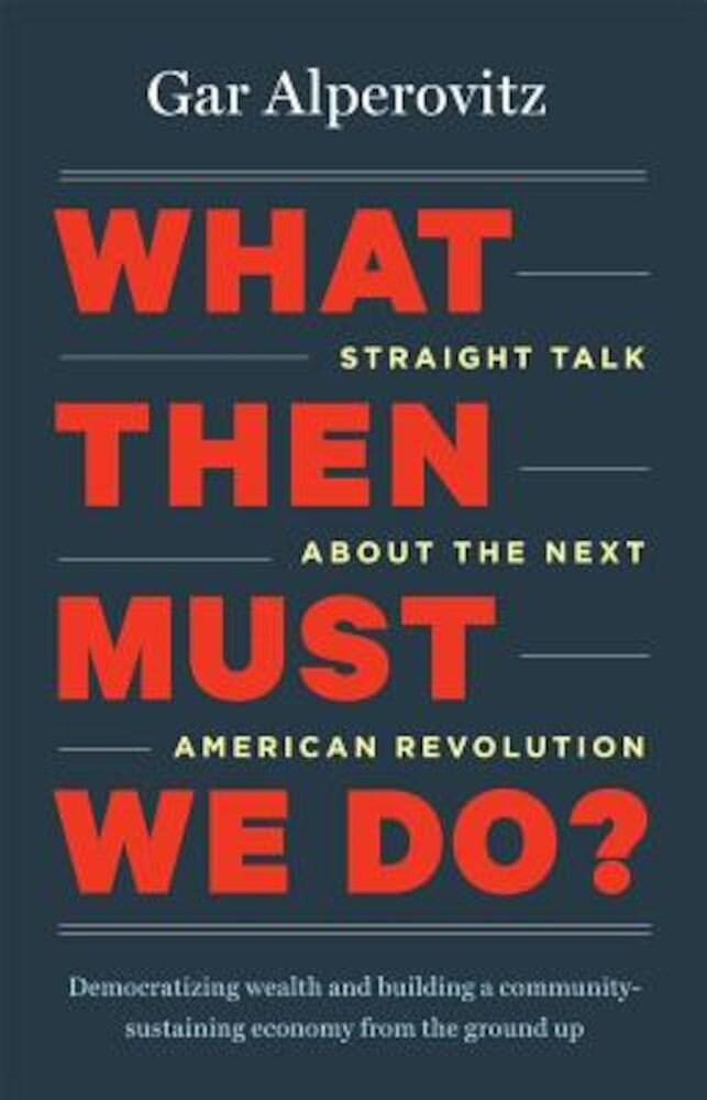 What Then Must We Do?: Straight Talk about the Next American Revolution, Paperback