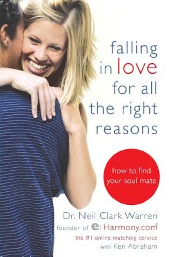 Falling in Love for All the Right Reasons: How to Find Your Soul Mate, Paperback