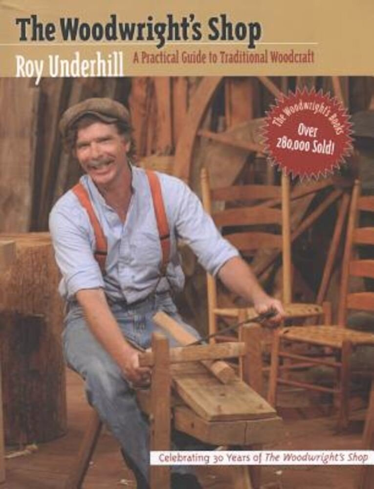 Woodwright's Shop: A Practical Guide to Traditional Woodcraft, Paperback