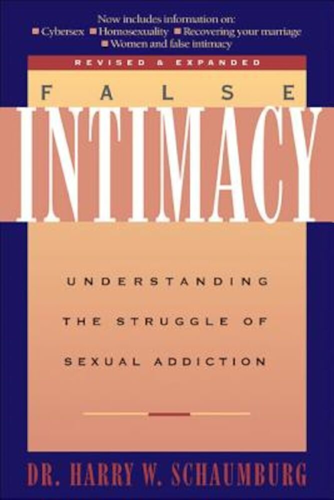 False Intimacy: Understanding the Struggle of Sexual Addition, Paperback